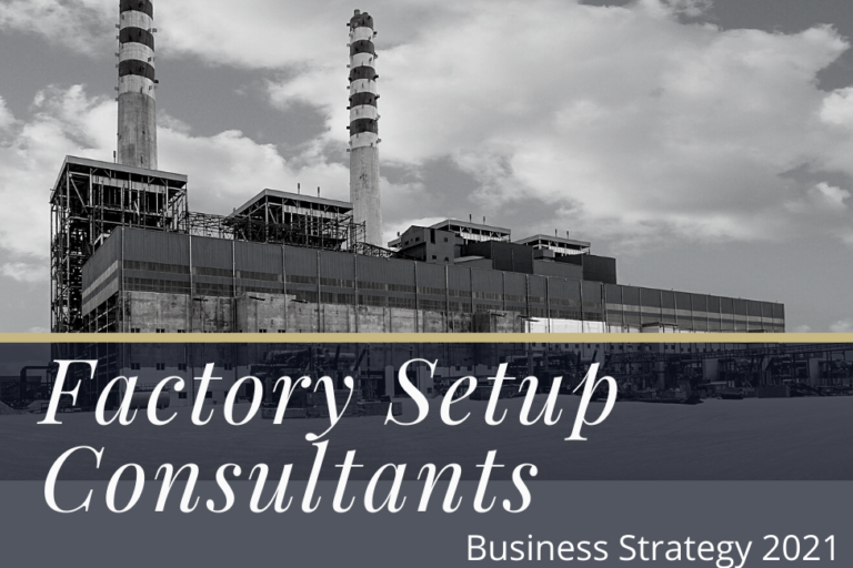 Advantages of Hiring Factory Setup Consultants (Business Strategy 2021)